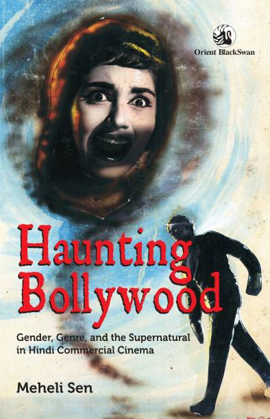 Haunting Bollywood - Gender, Genre and the Supernatural in Hindi Commercial Cinema
