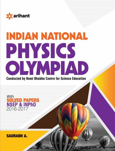 Indian National Physics Olympiad - With Solved Papers NSEP & INPhO 2016 - 2017