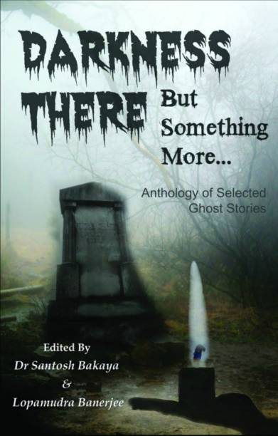 Darkness There But Something More - Anthology of 30 Selected Ghost Stories