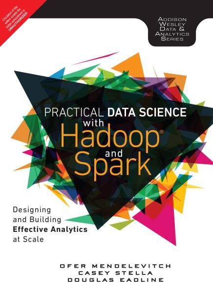 Practical Data Science with Hadoop and Spark - Designing and Building Effective Analytics at Scale First Edition