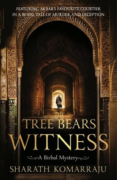 The Tree Bears Witness - A Birbal Mystery, Featuring Akbar's Favourite Courtier in a Royal Tale of Murder and Deception