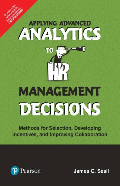Applying Advanced Analytics to HR Management Decisions - Methods for Selection, Developing Incentives and Improving Collaboration First Edition