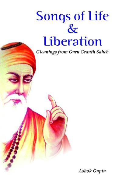 Songs of Life & Liberation : Gleanings from Guru Granth Saheb