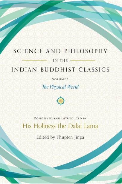 Science and Philosophy in the Indian Buddhist Classics - The Physical World