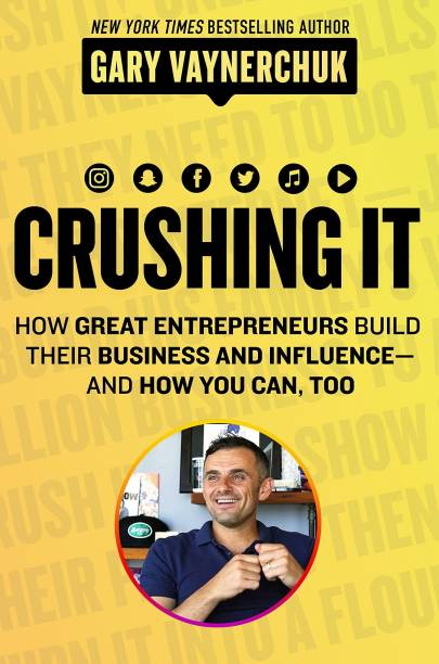 Crushing It! - How Great Entrepreneurs Build Their Business and Influence and How You Can, Too
