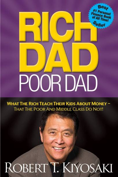 Rich Dad Poor Dad : What the Rich Teach Their Kids About Money - That The Poor And Middle Class Do Not! - What the Rich Teach Their Kids About Money - That The Poor And Middle Class Do Not!
