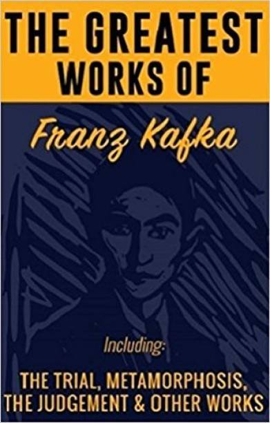 The Greatest Works of Franz Kafka - The Trial, Metamorphosis, the Judgement & Other Works