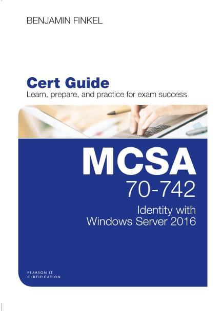 MCSA 70-742 Cert Guide: Identity with Windows Server 2016
