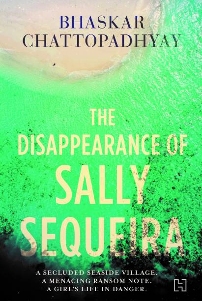 The Disappearance of Sally Sequeira - A Secluded Seaside Village, A Manacing Ransom Note, A Girl's Life in Danger