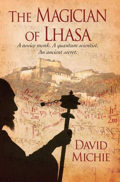 The Magician of Lhasa - A Novice Monk, A Quantum Scientist, An Ancient Secret.