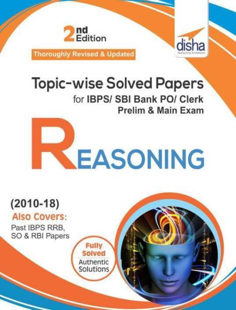 Topic-Wise Solved Papers for Ibps/ Sbi Bank Po/ Clerk Prelim & Main Exam (2010-18) Reasoning - Includes Fully Solved Authentic Solutions