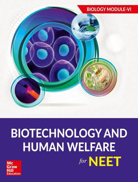 Biotechnology and Human Welfare for NEET - Biology Module VI