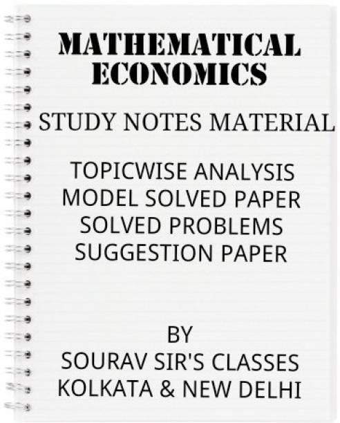 Mathematical Economics Study Material Wit Topicwise Analysis,model Solved Paper ,solved Problems And Suggestion Paper