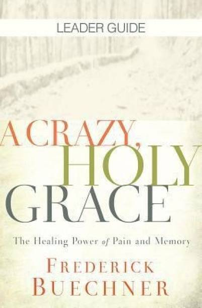 Crazy, Holy Grace Leader Guide, A