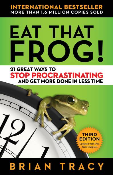 Eat that Frog! - 21 Great Ways to Stop Procastinating and Get More Done in Less Time