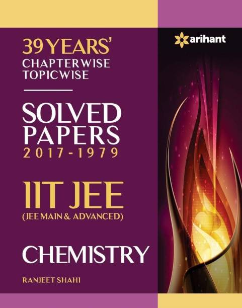 IIT JEE - Chemistry - 39 Years' Chapterwise Topicwise Solved Papers (2017 - 1979)