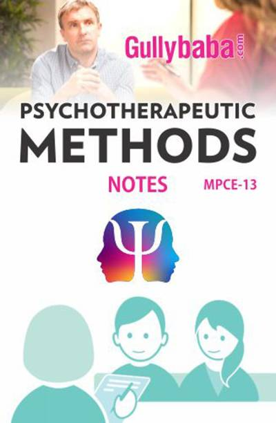 MPCE-013 Psychotherapeutic Methods Notes - 2018 - MPCE-013 Psychotherapeutic Methods