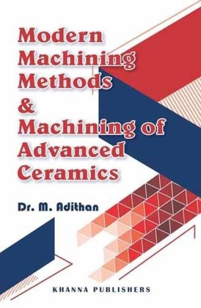 Modern Machining Methods & Machining of Advanced Ceramics