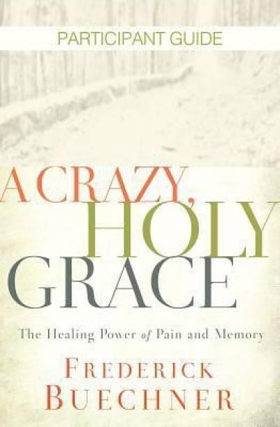 Crazy, Holy Grace Participant Guide, A