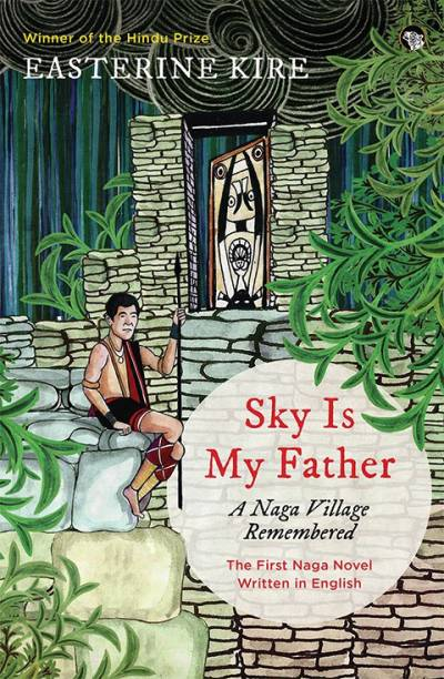 Sky is My Father - A Naga Village Remembered - The First Naga Novel Written in English