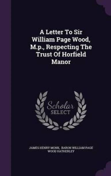 A Letter to Sir William Page Wood, M.P., Respecting the Trust of Horfield Manor
