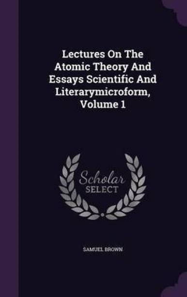 Lectures on the Atomic Theory and Essays Scientific and Literarymicroform, Volume 1
