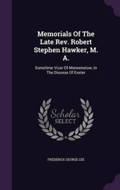 Memorials of the Late REV. Robert Stephen Hawker, M. A.