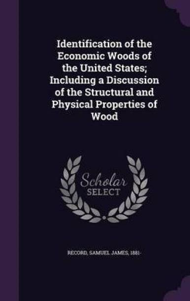 Identification of the Economic Woods of the United States; Including a Discussion of the Structural and Physical Properties of Wood