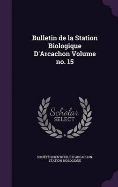 Bulletin de La Station Biologique D'Arcachon Volume No. 15