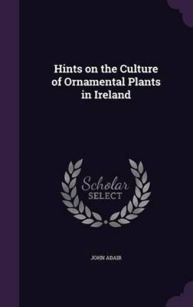 Hints on the Culture of Ornamental Plants in Ireland