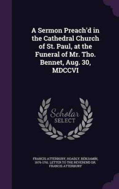 A Sermon Preach'd in the Cathedral Church of St. Paul, at the Funeral of Mr. Tho. Bennet, Aug. 30, MDCCVI