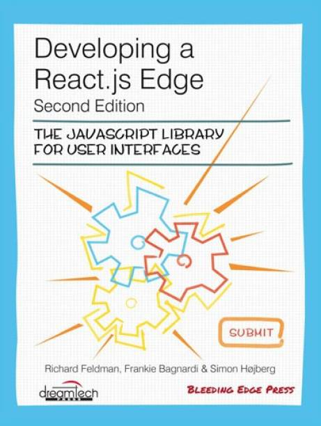 Developing a React.js Edge, 2ed: The Javascript Library For User Interfaces