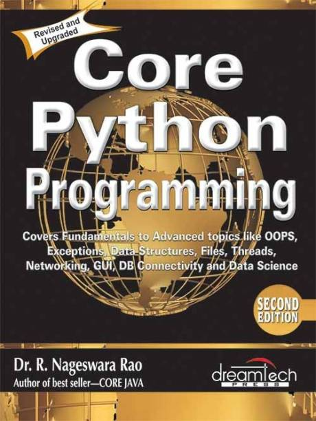 Core Python Programming - Covers Fundamentals to Advanced Topics Like OOPS, Exceptions, Data Structures, Files, Threads, Networking, GUI, DB Connectivity and Data Science Second Edition