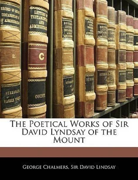 The Poetical Works of Sir David Lyndsay of the Mount