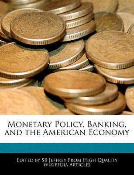 Monetary Policy, Banking, and the American Economy