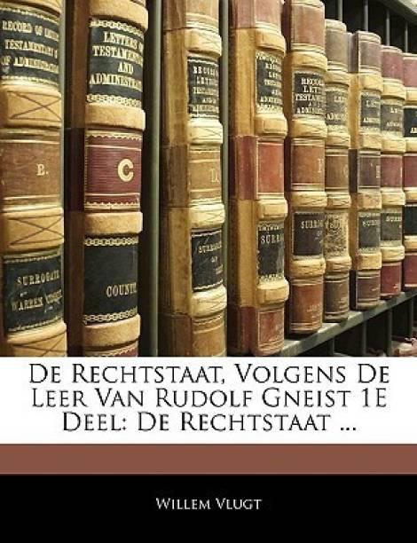de Rechtstaat, Volgens de Leer Van Rudolf Gneist 1e Deel