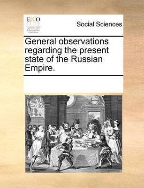 General Observations Regarding the Present State of the Russian Empire.