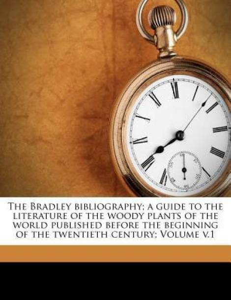 The Bradley Bibliography; A Guide to the Literature of the Woody Plants of the World Published Before the Beginning of the Twentieth Century; Volume V.1