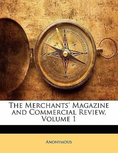 The Merchants' Magazine and Commercial Review, Volume 1