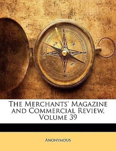 The Merchants' Magazine and Commercial Review, Volume 39