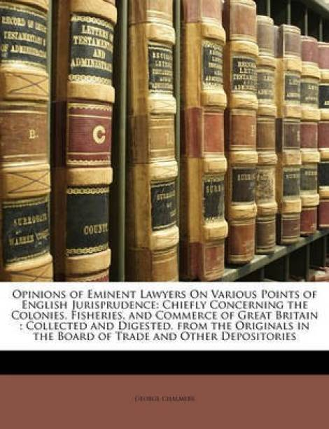 Opinions of Eminent Lawyers on Various Points of English Jurisprudence