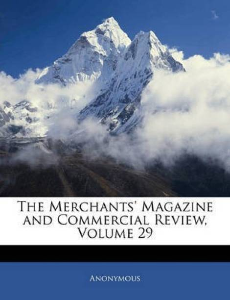 The Merchants' Magazine and Commercial Review, Volume 29