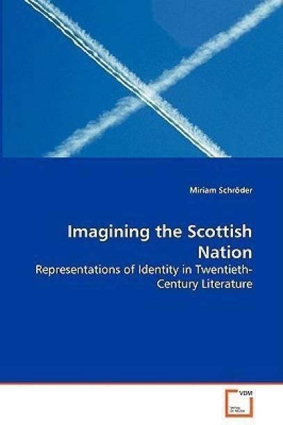 Imagining the Scottish Nation - Representations of Identity in Twentieth-Century Literature