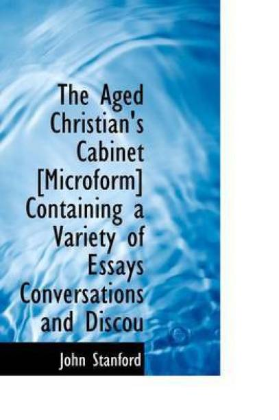 The Aged Christian's Cabinet [Microform] Containing a Variety of Essays Conversations and Discou