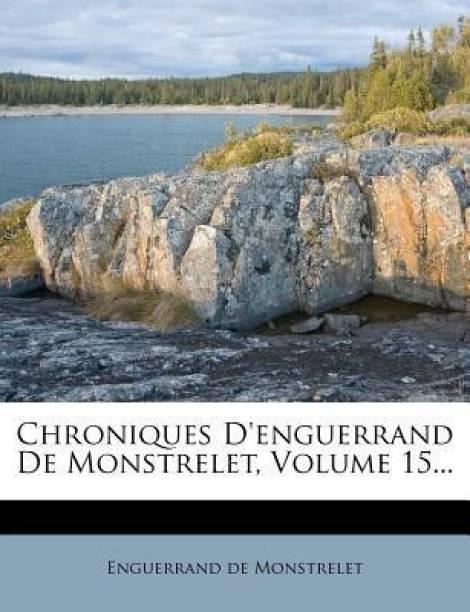Chroniques D'Enguerrand de Monstrelet, Volume 15...