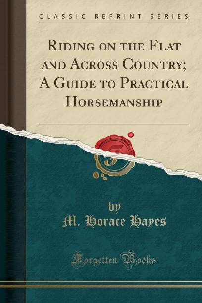 Riding on the Flat and Across Country; A Guide to Practical Horsemanship (Classic Reprint)