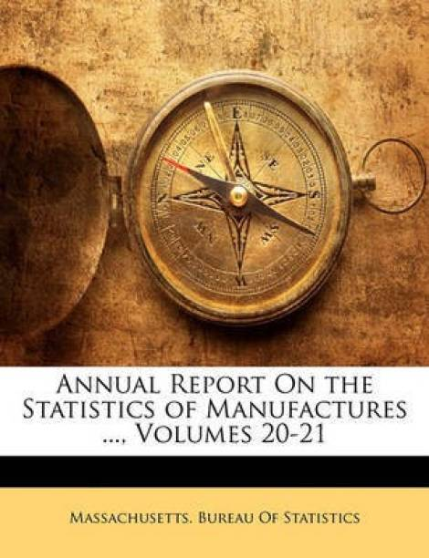 Annual Report on the Statistics of Manufactures ..., Volumes 20-21