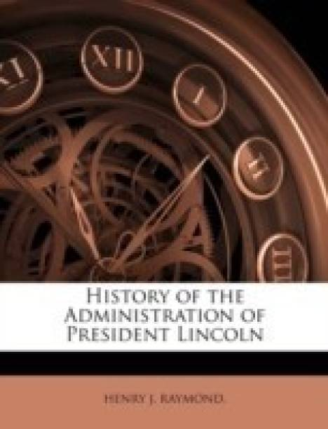 History of the Administration of President Lincoln