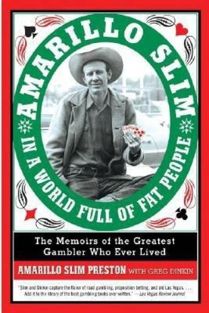 Amarillo Slim in a World Full of Fat People - The Memoir of the Greatest Gambler Who Ever Lived