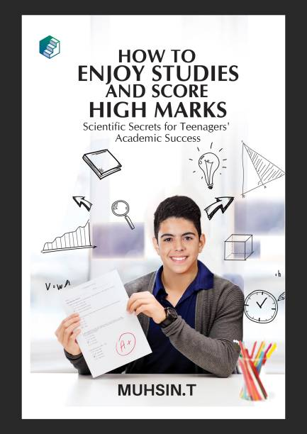 How to Enjoy Studies and Score High Marks - Scientific Secrets for Teenagers' Academic Success